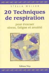 20 techniques de respiration pour évacuer stress, fatigue et anxiété - Stella Weller |