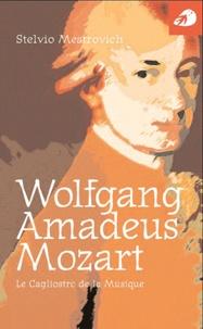 Stelvio Mestrovich - Wolfgang Amadeus Mozart - Le Cagliostro de la musique.