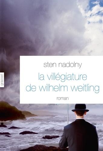 La Villégiature de Wilhelm Weitling. roman - traduit de l'allemand par Anne-Marie Geyer