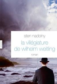 Sten Nadolny - La villégiature de Wilhelm Weitling.