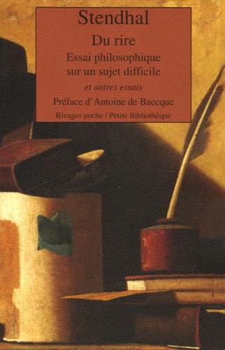 Stendhal - Du rire - Essai philosophique sur un sujet difficile et autres essais.