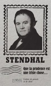 Stendhal - Que la prudence est une triste chose... - Lettres de pensée et de désir.