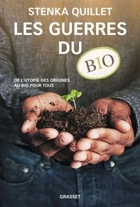 Stenka Quillet - Les guerres du bio - De l'utopie des origines au bio pour tous.