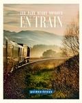 Stephan Adrian et Alisa Kotmair - Les plus beaux voyages en train.