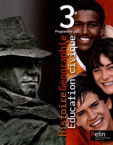 Histoire Géographie Education civique 3e. Programme 2012 - Stéphan Arias,Eric Chaudron,Marc Germanangue