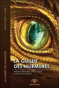Stéphan Bilodeau et Dany Hudon - La lignée des dragons, cataclysme Tome 1 : La guilde des murmures.