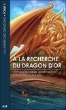 Stéphan Bilodeau et Dany Hudon - La lignée des dragons Tome 1 : A la recherche du dragon d'or.