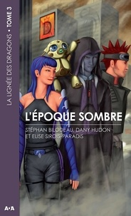 Stéphan Bilodeau et Dany Hudon - La lignée des dragons Tome 3 : L'époque sombre.