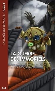 Stéphan Bilodeau et Dany Hudon - La lignée des dragons Tome 4 : La guerre des immortels.