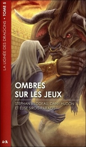 Stéphan Bilodeau et Dany Hudon - La lignée des dragons Tome 5 : Ombres sur les jeux.