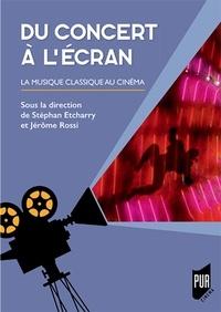 Stéphan Etcharry et Jérôme Rossi - Du concert à l'écran - La musique classique au cinéma.