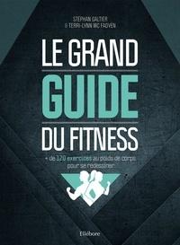 Stéphan Galtier - Le grand guide du fitness : + de 120 exercices au poids de corps pour se redessiner.
