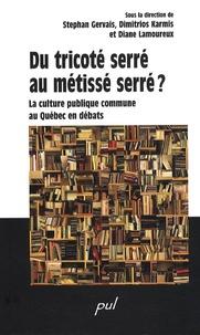 Stéphan Gervais et Dimitrios Karmis - Du tricoté serré au métissé serré ? - La culture publique commune au Québec en débats.