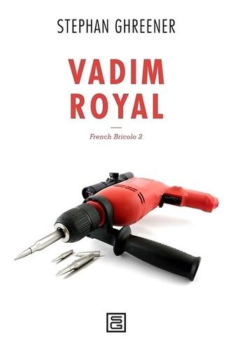 Stephan Ghreener - French bricolo - Volume 2, Vadim royal.