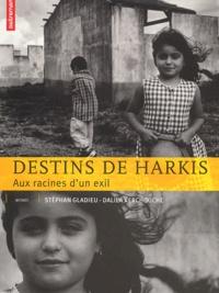 Stéphan Gladieu et Dalila Kerchouche - Destins de harkis - Aux racines d'un exil.