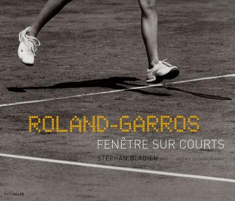 Stéphan Gladieu - Roland-Garros - Fenêtre sur courts.