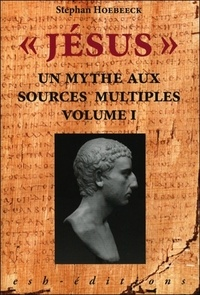 "Stephan Heobeck - ""Jésus"" - Une mythe aux sources multiples. Tome 1."