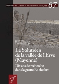 Stéphan Hinguant et Rozenn Colleter - Le Solutréen de la vallée de l'Erve (Mayenne) - Dix ans de recherche dans la grotte Rochefort.