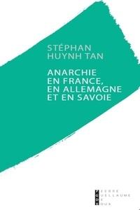 Stéphan Huynh Tan - Anarchie en France, en Allemagne et en Savoie.