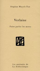 Stéphan Huynh Tan - Verlaine - Faire parler les morts.