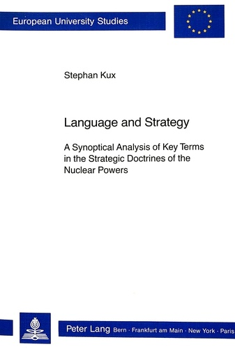 Stephan Kux - Language and Strategy - A Synoptical Analysis of Key Terms in the Strategic Doctrines of the Nuclear Powers.