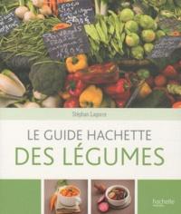 Stéphan Lagorce - Le guide Hachette des légumes.