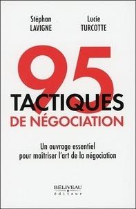 Stéphan Lavigne et Lucie Turcotte - 95 tactiques de négociation - Un complément essentiel pour maîtriser l'art de la négociation.