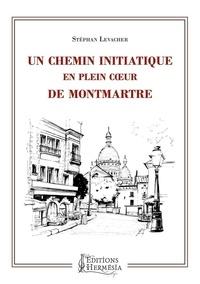 Stephan Levacher - Un chemin initiatique en plein coeur de Montmartre.