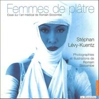 Stéphan Lévy-Kuentz - Femmes de plâtre - Essai sur l'art médical de Romain Slocombe.