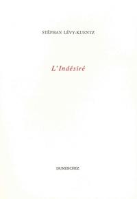 Stéphan Lévy-Kuentz - L'Indésiré.