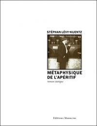 Stéphan Lévy-Kuentz - Métaphysique de l'apéritif.