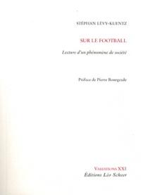 Stéphan Lévy-Kuentz - Sur le football - Lecture d'un phénomène de société.