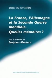 Collectif et Stéphan Martens - La France, l'Allemagne et la Seconde Guerre mondiale - Quelles mémoires?.