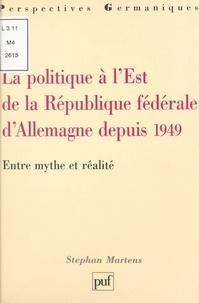 Stéphan Martens et Jacques Le Rider - La politique à l'Est de la République Fédérale d'Allemagne depuis 1949 - Entre mythe et réalité.