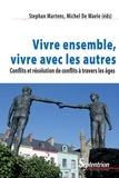 Stéphan Martens et Michel De Waele - Vivre ensemble, vivre avec les autres - Conflits et résolution de conflits à travers les âges.