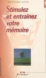 Stéphan Meyer - Stimulez et entraînez votre mémoire.