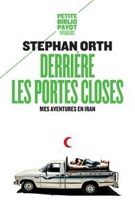 Stephan Orth - Derrière les portes closes - Mes aventures en Iran.