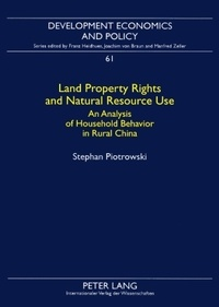 Stephan Piotrowski - Land Property Rights and Natural Resource Use - An Analysis of Household Behavior in Rural China.