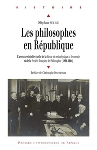 Stéphan Soulié - Les philosophes en République - L'aventure intellectuelle de la Revue de métaphysique et de morale et de la Société française de Philosophie (1891-1914).
