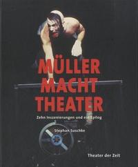 Stephan Suschke - Müller macht Theater - Zehn Inszenierungen und ein Epilog.
