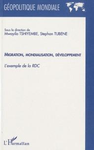 Stephan Tubene et Mwayila Tshiyembe - Migration, mondialisation, développement - L'exemple de la RDC.