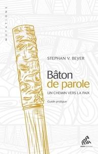 Stephan V Beyer - Bâton de parole - Un chemin vers la paix - Guide pratique.