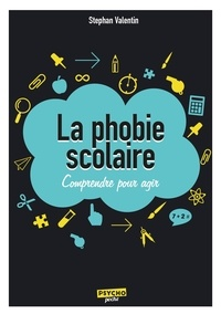 Stephan Valentin - La phobie scolaire - Comprendre pour agir.