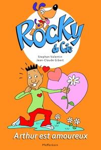 Stephan Valentin et Jean-Claude Gibert - Rocky & Cie Tome 6 : Arthur est amoureux.