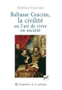 Stéphan Vaquero - Baltasar Gracian, la civilité ou l'art de vivre en société.