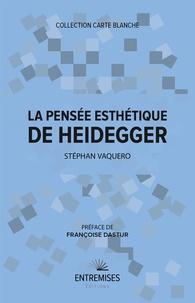 Stéphan Vaquero - La pensée esthétique de Heidegger.