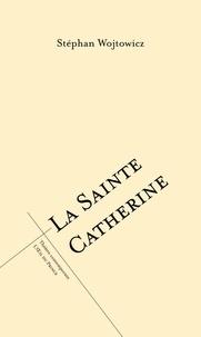 Stéphan Wojtowicz - La sainte Catherine.