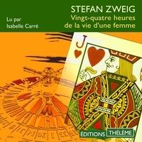 Stephan Zweig et Isabelle Carré - Vingt-quatre heures de la vie d'une femme.