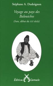 Stéphane-A Dudoignon - Voyage au pays des Baloutches - (Iran oriental, an XXVIII - XXIe siècle - de la République islamique).