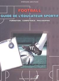 Stéphane Aboutoihi - Football : Guide de l'éducateur sportif.